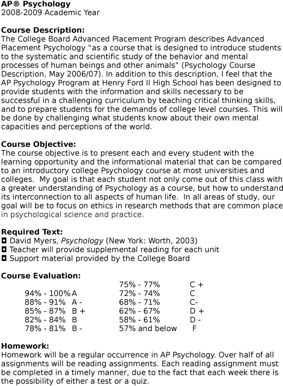 In addition to this description, I feel that the AP Psychology Program at Henry Ford II High School has been designed to provide students with the information and skills necessary to be successful in