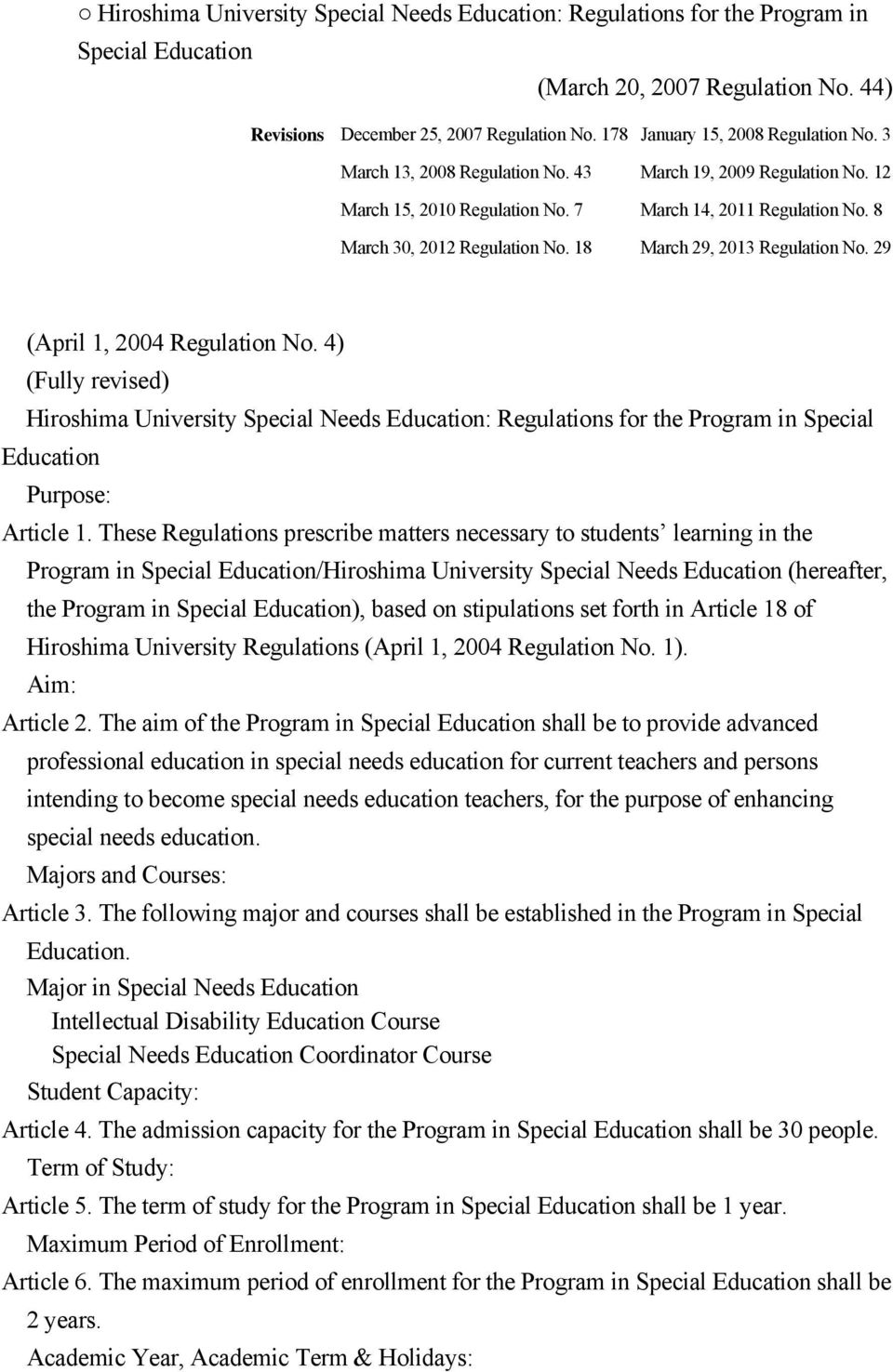 18 March 29, 2013 Regulation No. 29 (April 1, 2004 Regulation No. 4) (Fully revised) Hiroshima University Special Needs Education: Regulations for the Program in Special Education Purpose: Article 1.