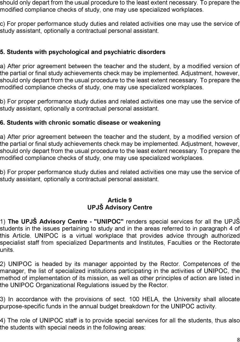 Students with psychological and psychiatric disorders a) After prior agreement between the teacher and the student, by a modified version of the partial or final study achievements check may be