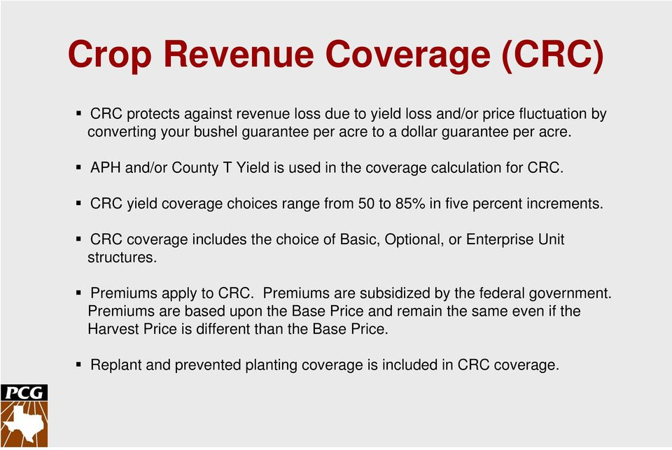 CRC coverage includes the choice of Basic, Optional, or Enterprise Unit structures. Premiums apply to CRC. Premiums are subsidized by the federal government.