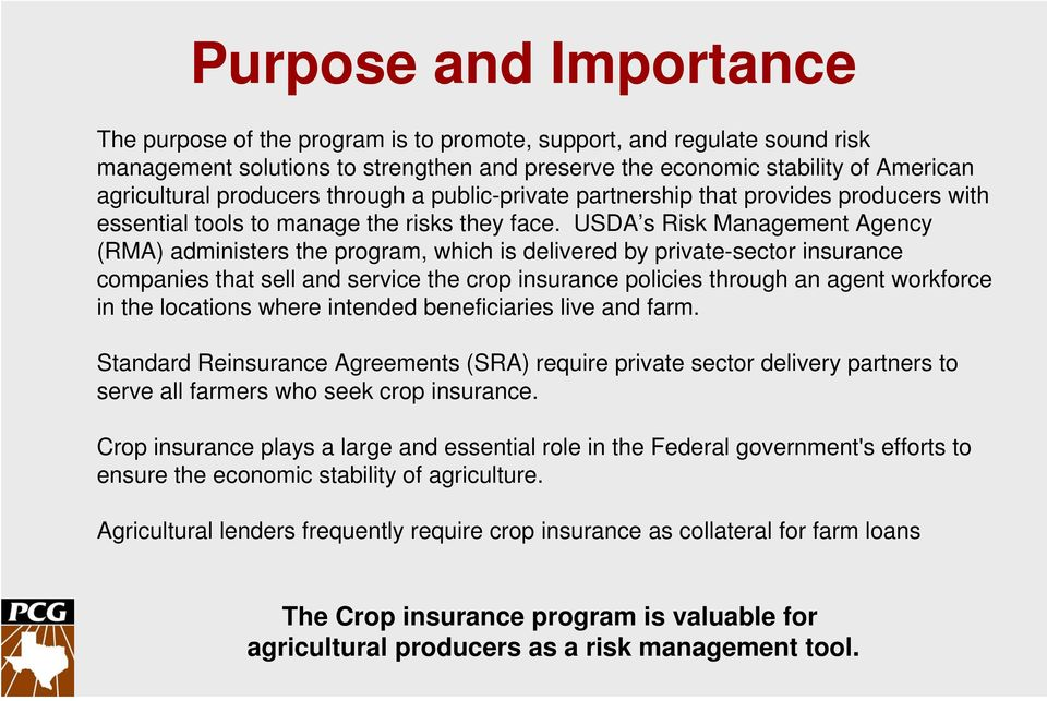 USDA s Risk Management Agency (RMA) administers the program, which is delivered by private-sector insurance companies that sell and service the crop insurance policies through an agent workforce in