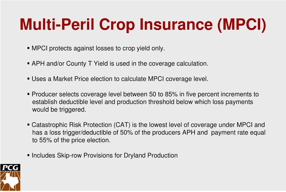 Producer selects coverage level between 50 to 85% in five percent increments to establish deductible level and production threshold below which loss payments