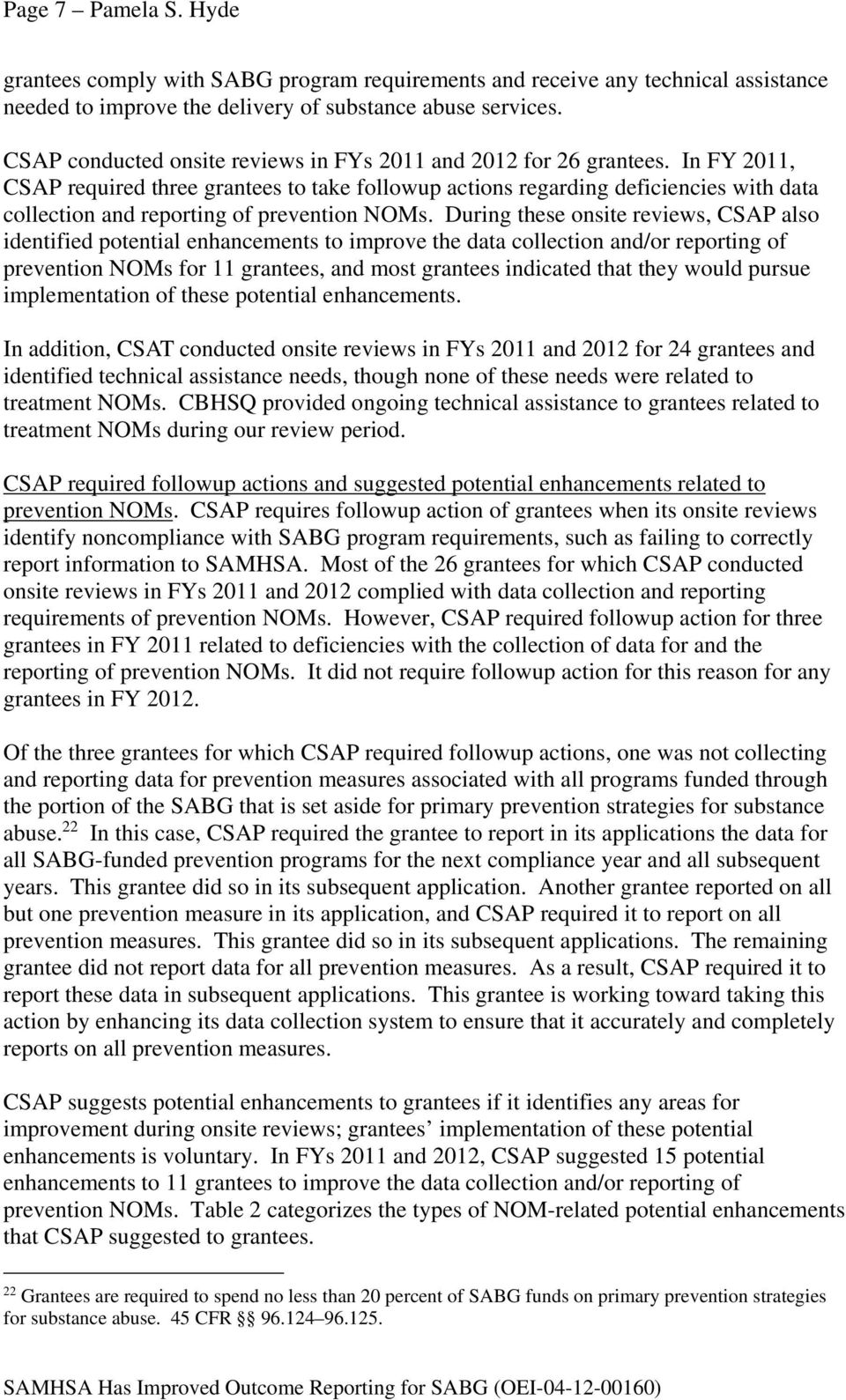 In FY 2011, CSAP required three grantees to take followup actions regarding deficiencies with data collection and reporting of prevention NOMs.