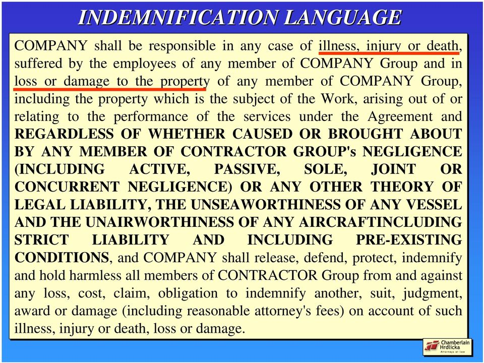 BROUGHT ABOUT BY ANY MEMBER OF CONTRACTOR GROUP's NEGLIGENCE (INCLUDING ACTIVE, PASSIVE, SOLE, JOINT OR CONCURRENT NEGLIGENCE) OR ANY OTHER THEORY OF LEGAL LIABILITY, THE UNSEAWORTHINESS OF ANY