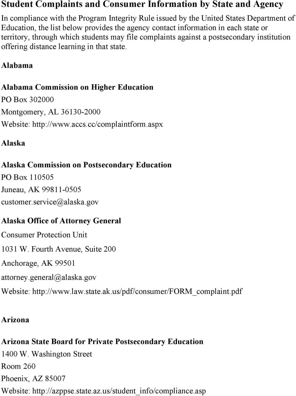 Alabama Alabama Commission on Higher Education PO Box 302000 Montgomery, AL 36130-2000 http://www.accs.cc/complaintform.