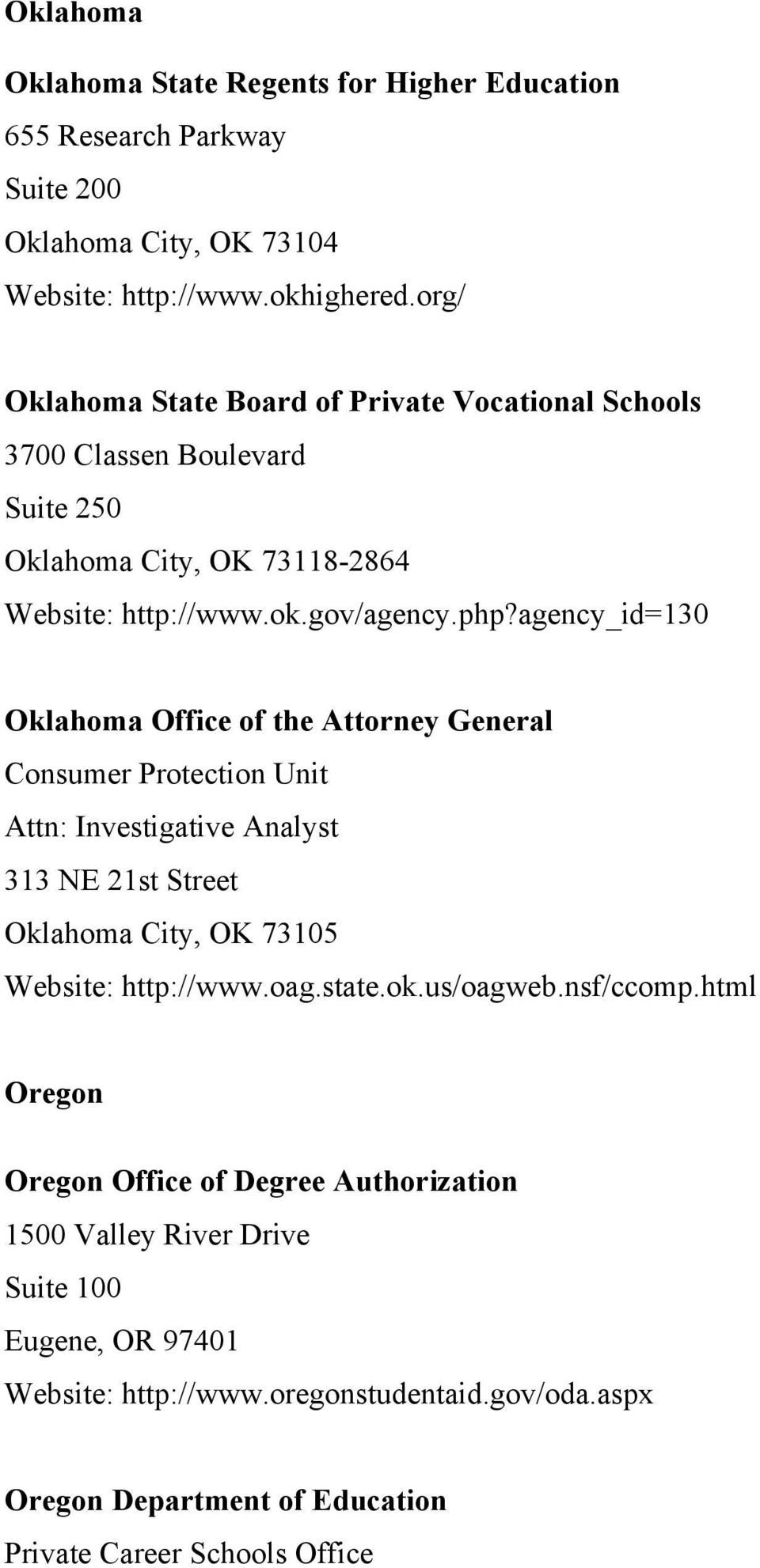 agency_id=130 Oklahoma Office of the Attorney General Consumer Protection Unit Attn: Investigative Analyst 313 NE 21st Street Oklahoma City, OK 73105 http://www.oag.