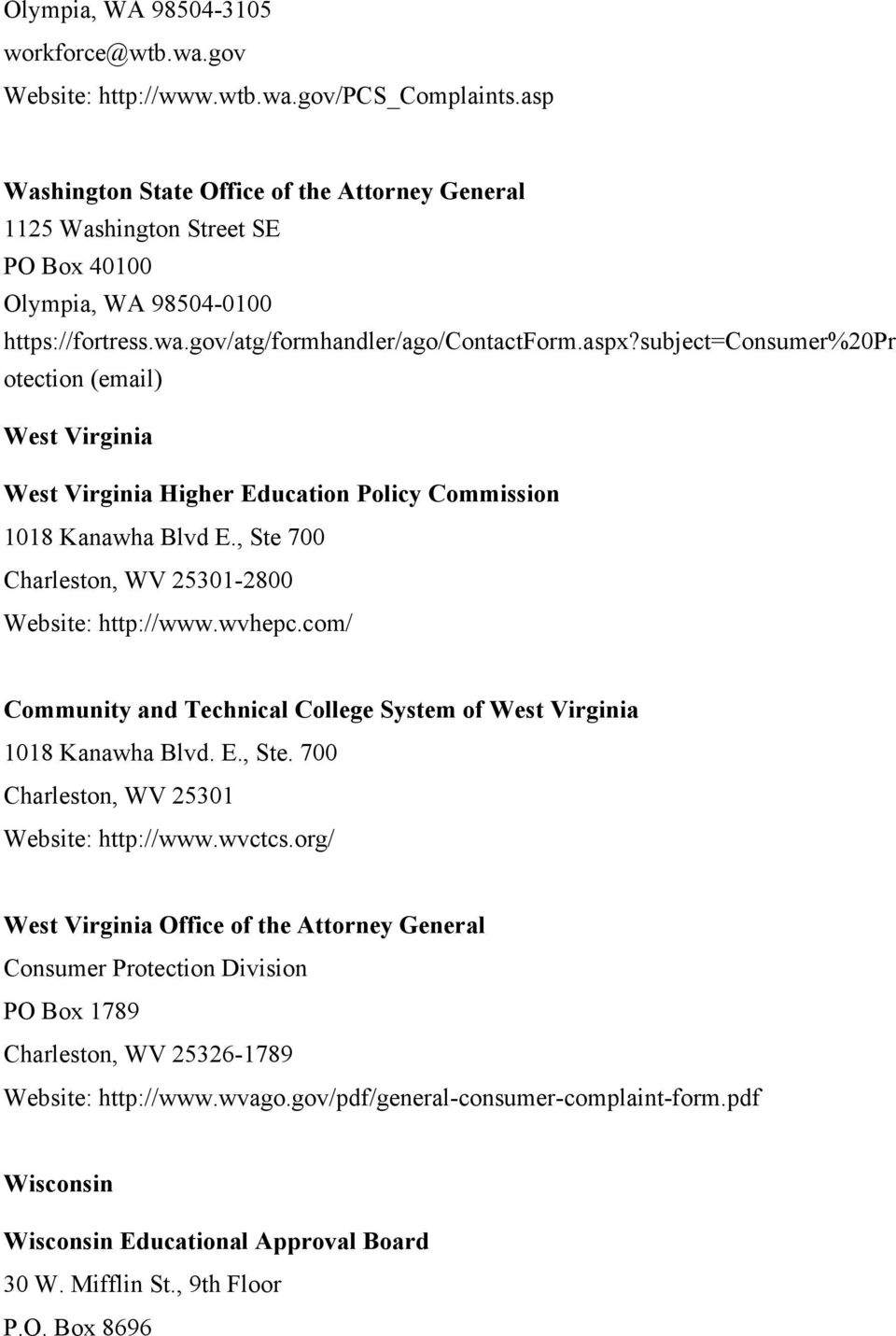 subject=consumer%20pr otection (email) West Virginia West Virginia Higher Education Policy Commission 1018 Kanawha Blvd E., Ste 700 Charleston, WV 25301-2800 http://www.wvhepc.