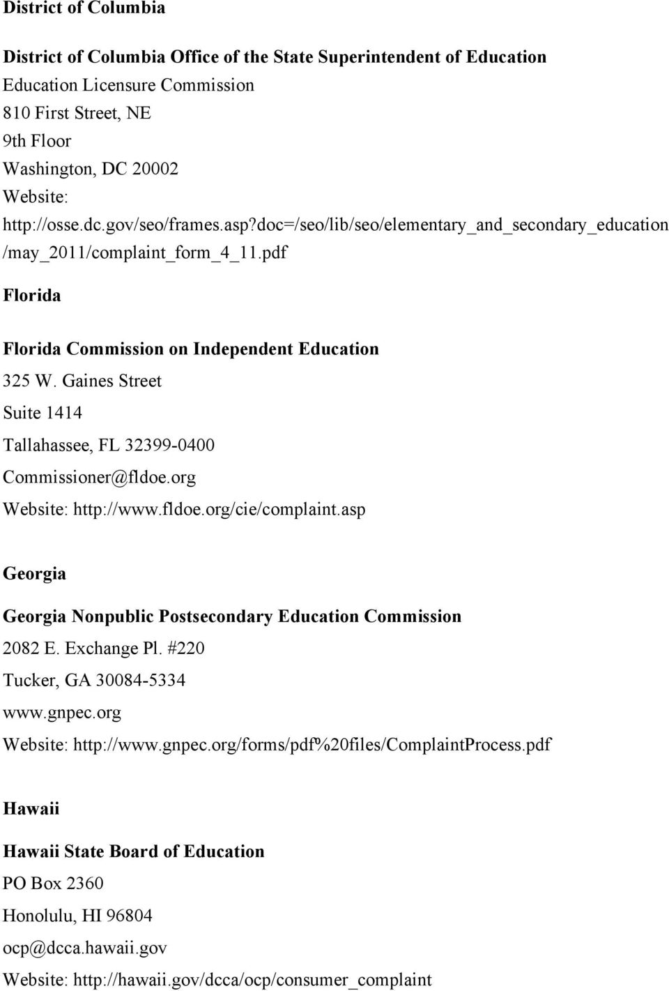 Gaines Street Suite 1414 Tallahassee, FL 32399-0400 Commissioner@fldoe.org http://www.fldoe.org/cie/complaint.asp Georgia Georgia Nonpublic Postsecondary Education Commission 2082 E. Exchange Pl.