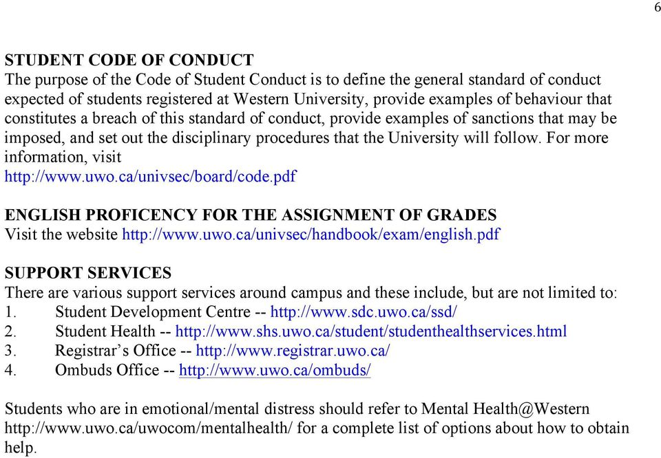 For more information, visit http://www.uwo.ca/univsec/board/code.pdf ENGLISH PROFICENCY FOR THE ASSIGNMENT OF GRADES Visit the website http://www.uwo.ca/univsec/handbook/exam/english.