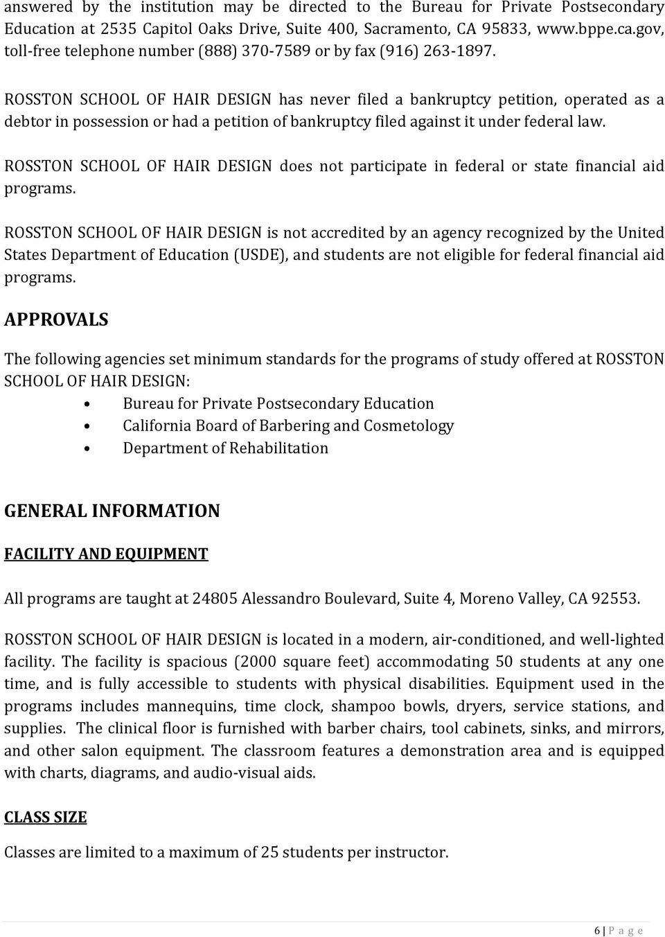 ROSSTON SCHOOL OF HAIR DESIGN does not participate in federal or state financial aid programs.