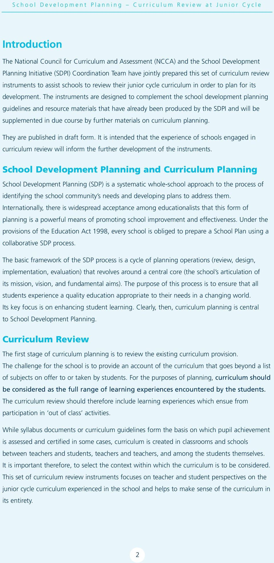 The instruments are designed to complement the school development planning guidelines and resource materials that have already been produced by the SDPI and will be supplemented in due course by