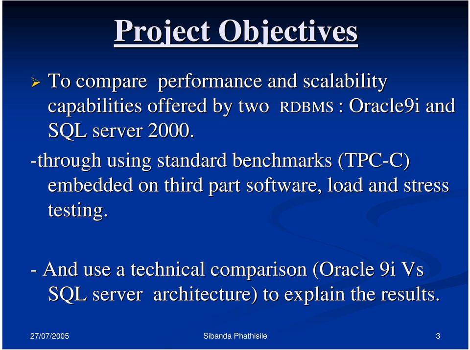 -through using standard benchmarks (TPC-C) C) embedded on third part software,