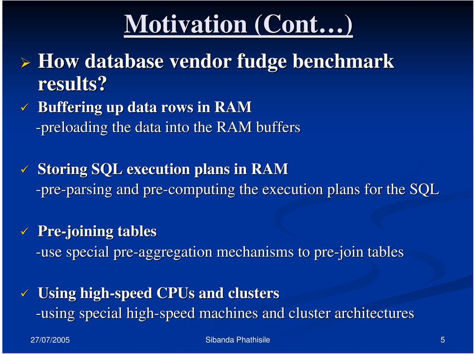 RAM -pre-parsing parsing and pre-computing the execution plans for the SQL Pre-joining tables -use
