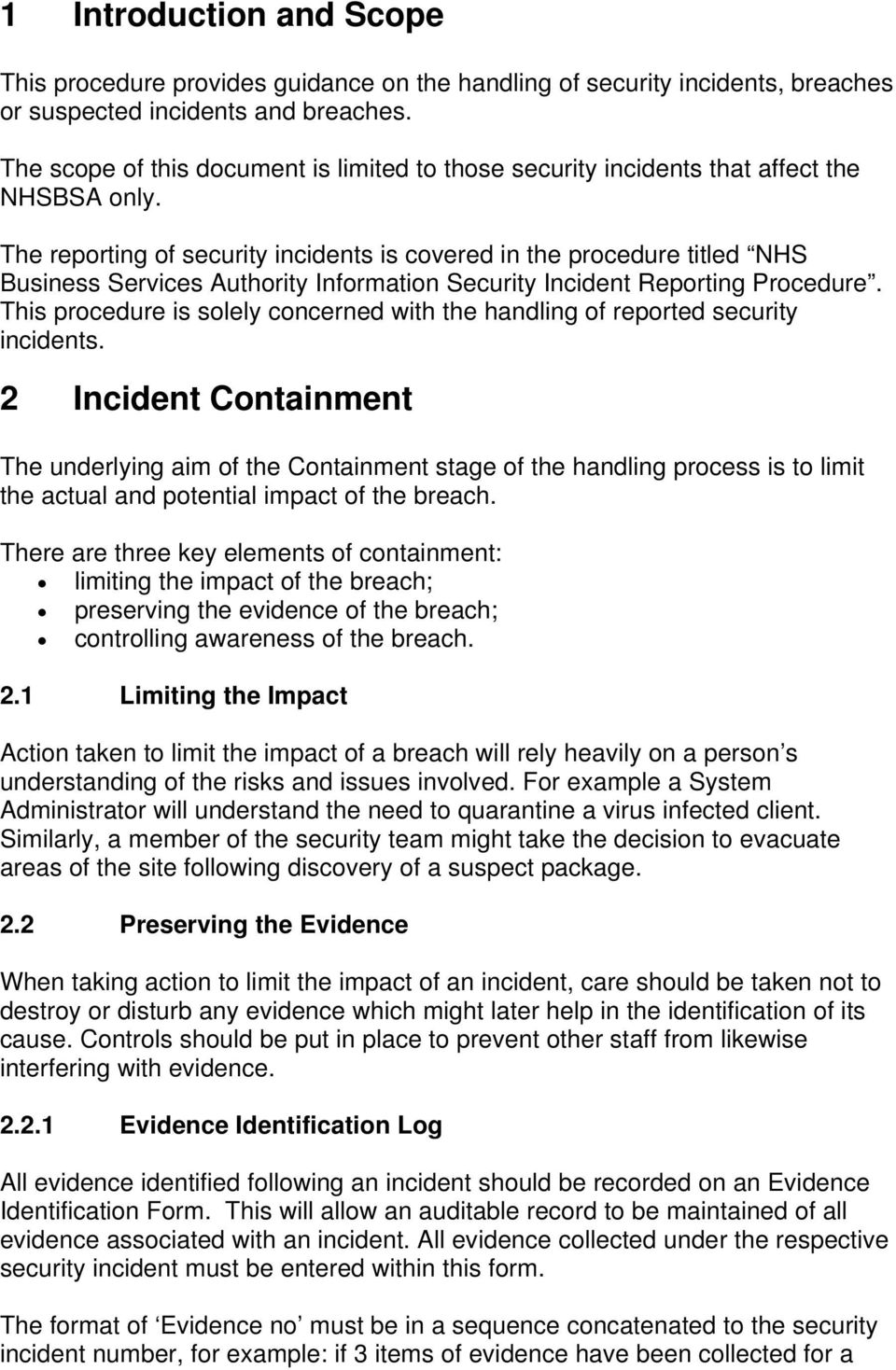 The reporting of security incidents is covered in the procedure titled NHS Business Services Authority Information Security Incident Reporting Procedure.