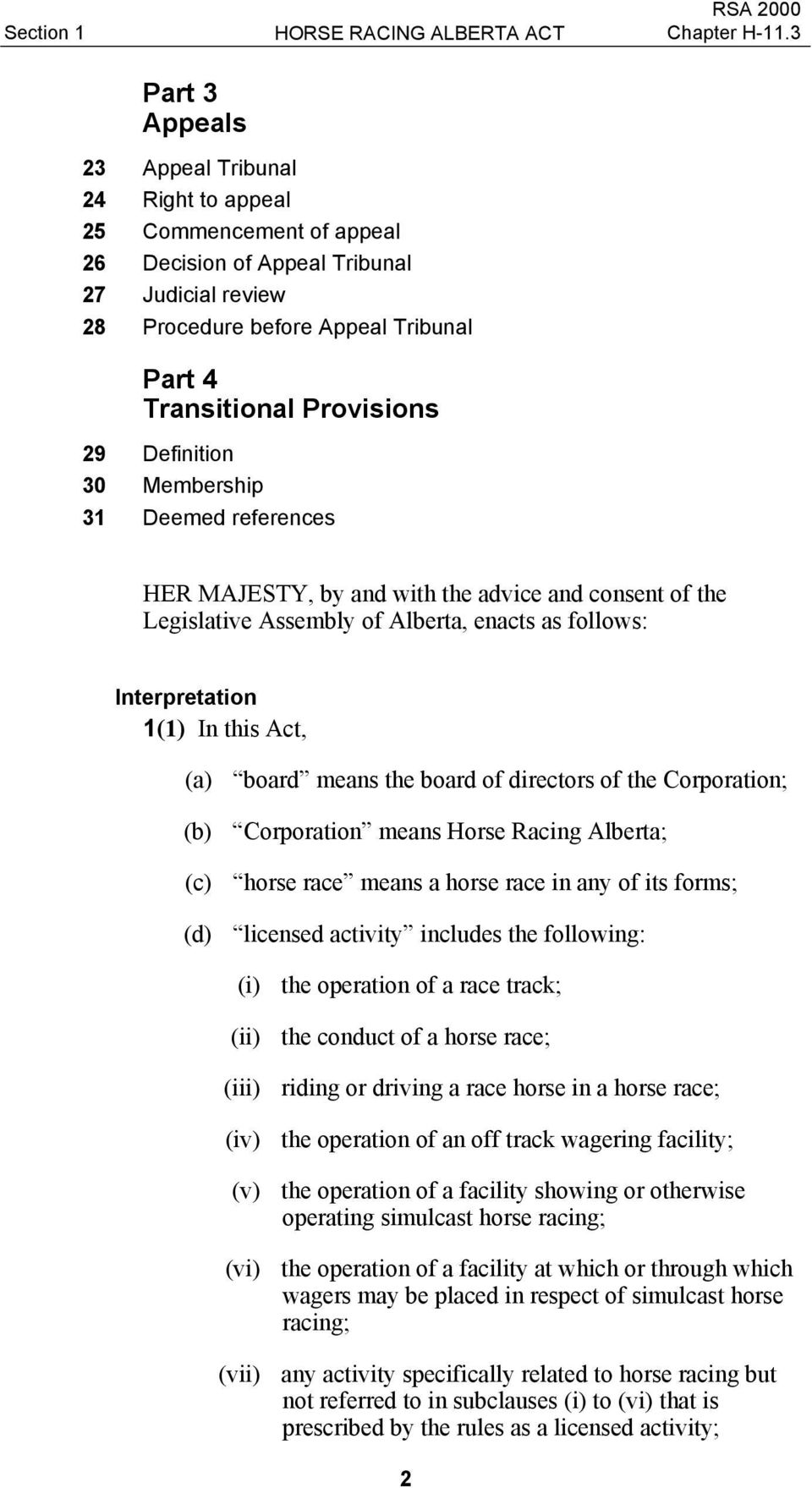 (a) board means the board of directors of the Corporation; (b) Corporation means Horse Racing Alberta; (c) horse race means a horse race in any of its forms; (d) licensed activity includes the