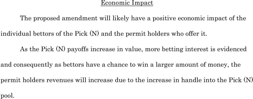 As the Pick (N) payoffs increase in value, more betting interest is evidenced and consequently as