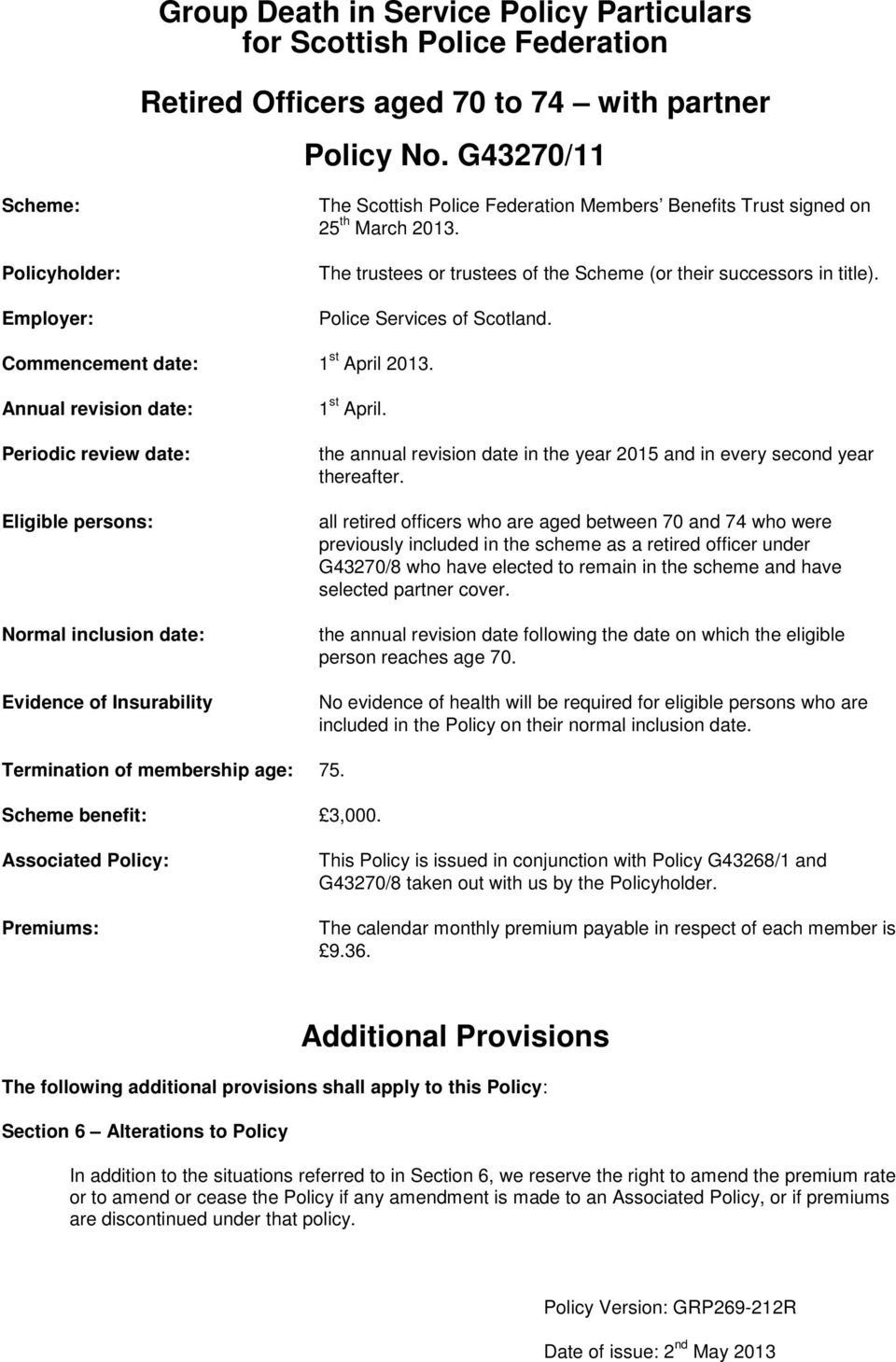Police Services of Scotland. Commencement date: 1 st April 2013. Annual revision date: Periodic review date: Eligible persons: Normal inclusion date: Evidence of Insurability 1 st April.