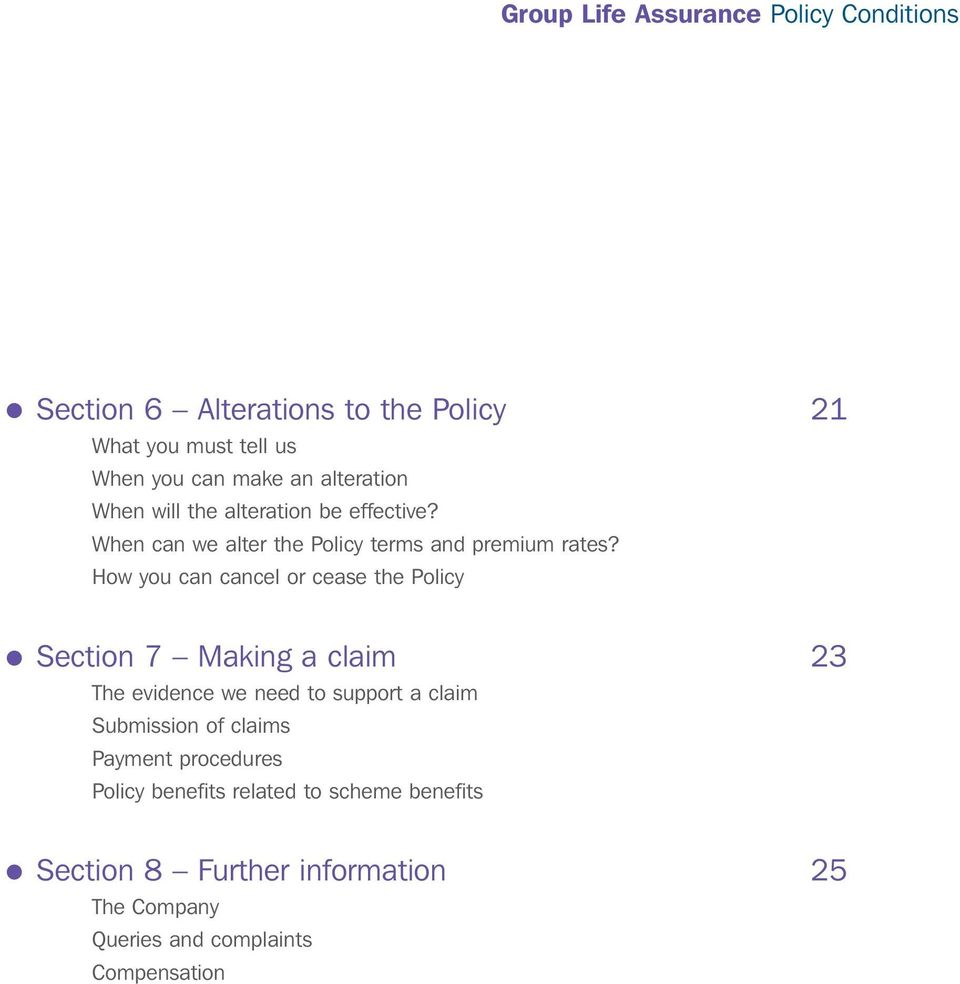 How you can cancel or cease the Policy Section 7 Making a claim 23 The evidence we need to support a claim