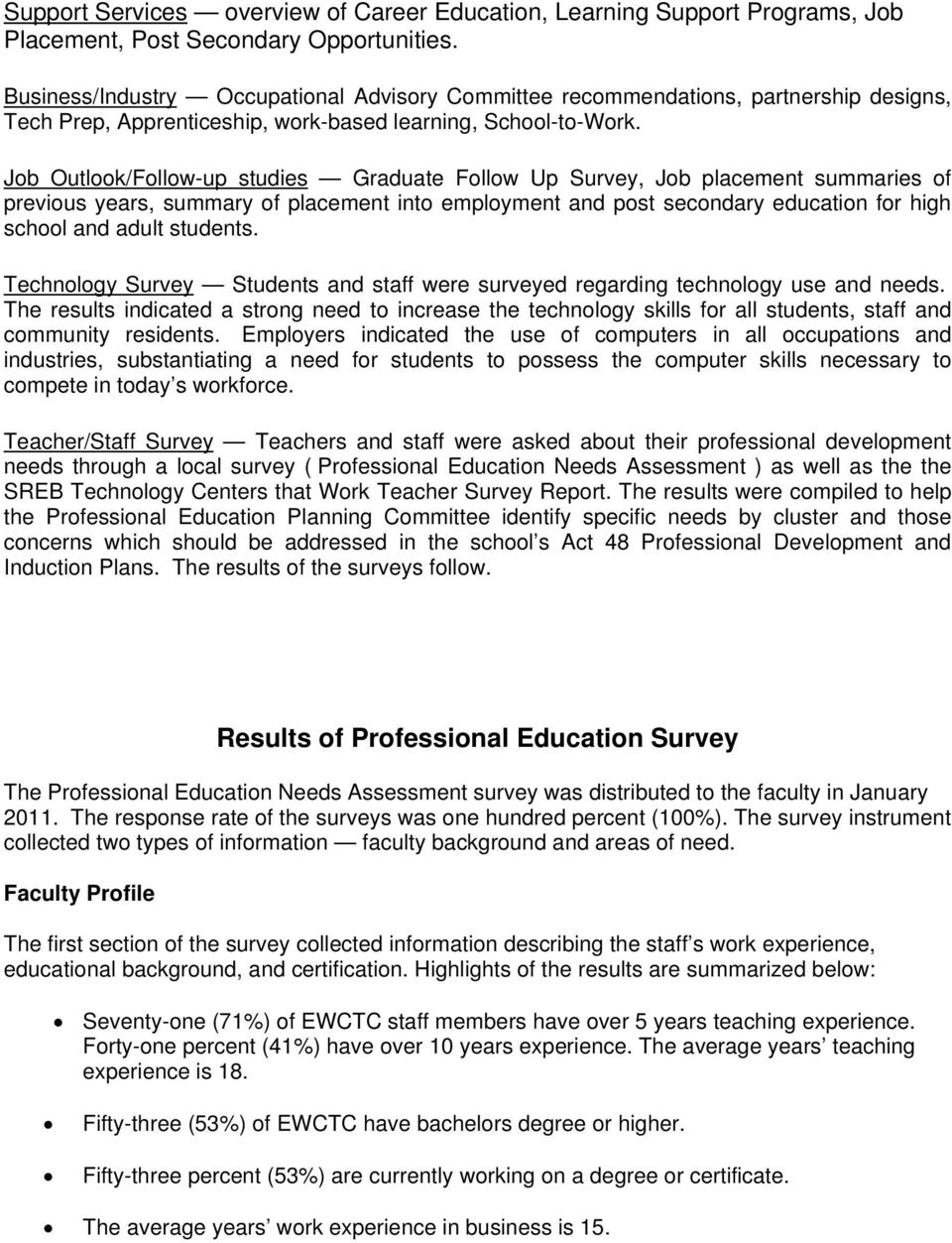 Job Outlook/Followup studies Graduate Follow Up Survey, Job placement summaries of previous years, summary of placement into employment and post secondary education for high school and adult students.