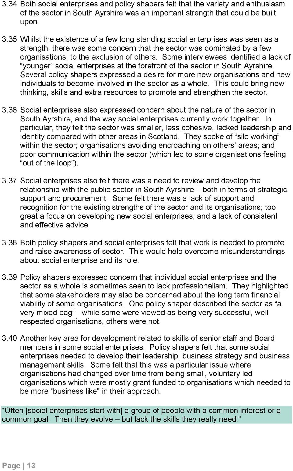 Some interviewees identified a lack of younger social enterprises at the forefront of the sector in South Ayrshire.