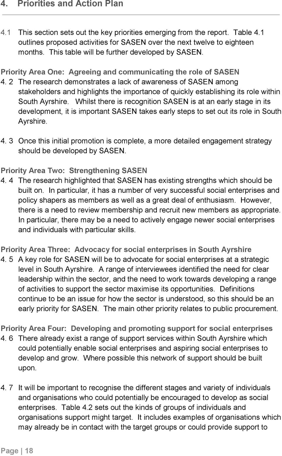 2 The research demonstrates a lack of awareness of SASEN among stakeholders and highlights the importance of quickly establishing its role within South Ayrshire.