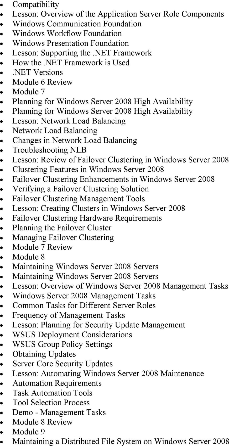 NET Versions Module 6 Review Module 7 Planning for Windows Server 2008 High Availability Planning for Windows Server 2008 High Availability Lesson: Network Load Balancing Network Load Balancing