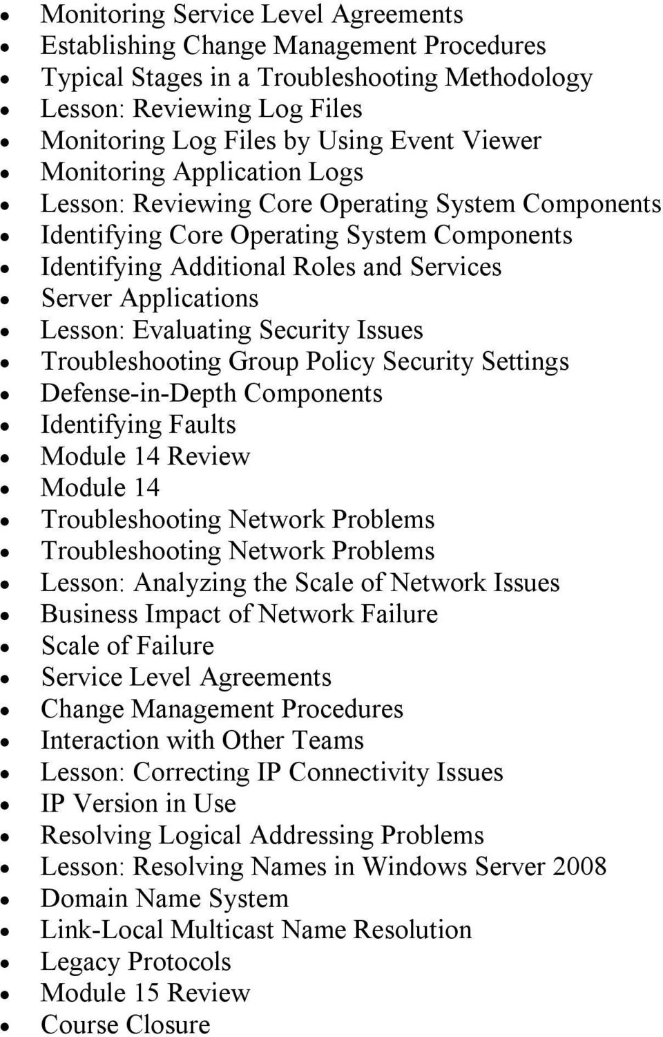 Evaluating Security Issues Troubleshooting Group Policy Security Settings Defense in Depth Components Identifying Faults Module 14 Review Module 14 Troubleshooting Network Problems Troubleshooting