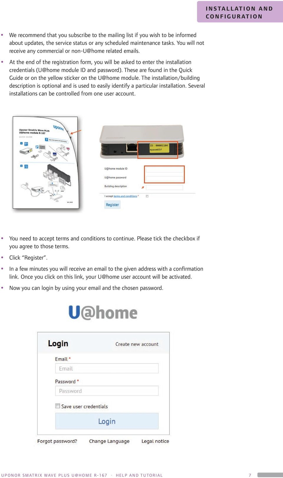 These are found in the Quick Guide or on the yellow sticker on the U@home module. The installation/building description is optional and is used to easily identify a particular installation.