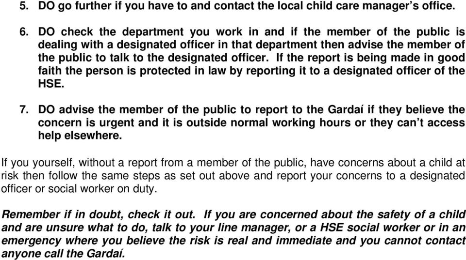 If the report is being made in good faith the person is protected in law by reporting it to a designated officer of the HSE. 7.