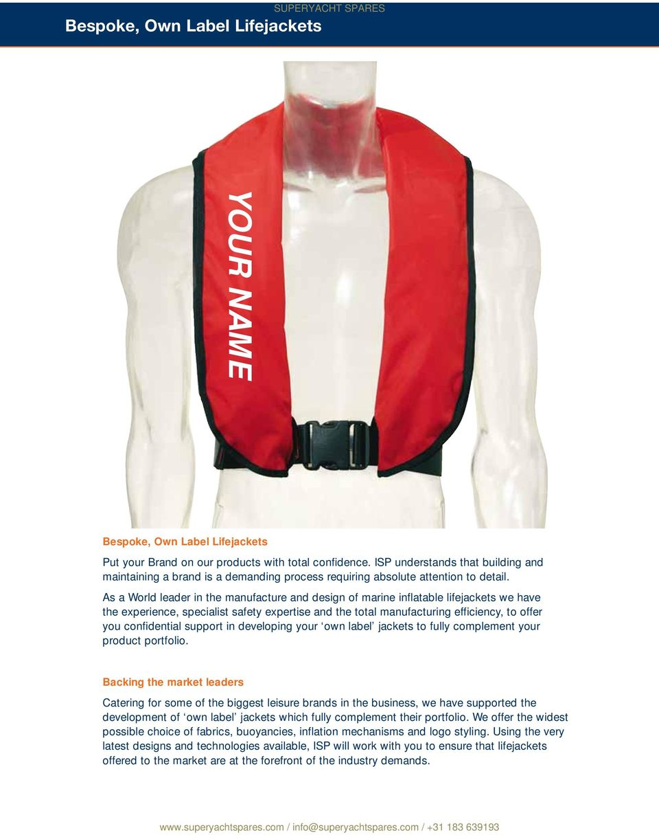 As a World leader in the manufacture and design of marine inflatable lifejackets we have the experience, specialist safety expertise and the total manufacturing efficiency, to offer you confidential
