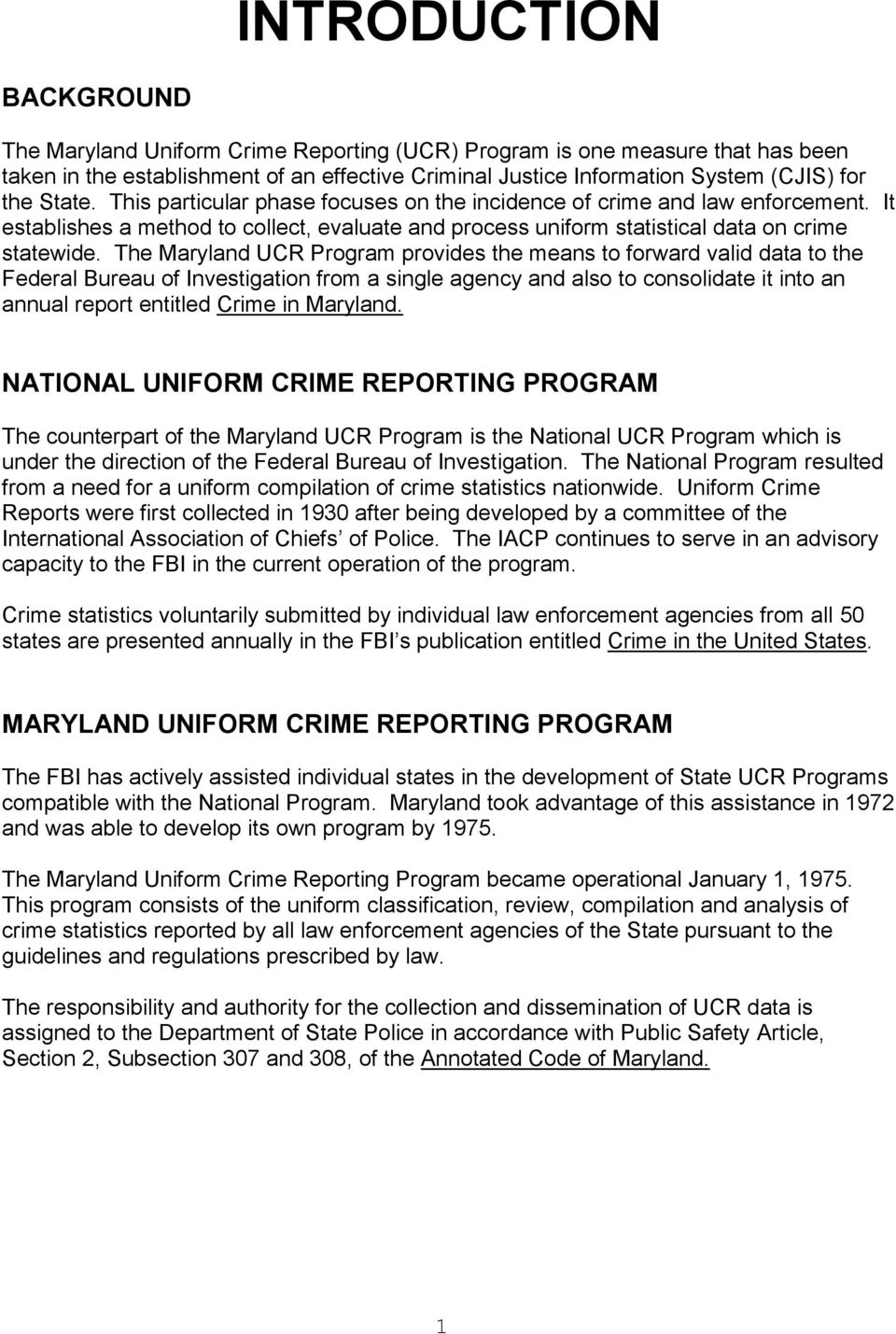 The Maryland UCR Program provides the means to forward valid data to the Federal Bureau of Investigation from a single agency and also to consolidate it into an annual report entitled Crime in