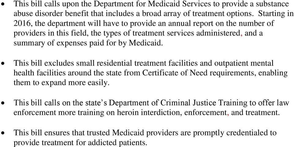 Medicaid. This bill excludes small residential treatment facilities and outpatient mental health facilities around the state from Certificate of Need requirements, enabling them to expand more easily.