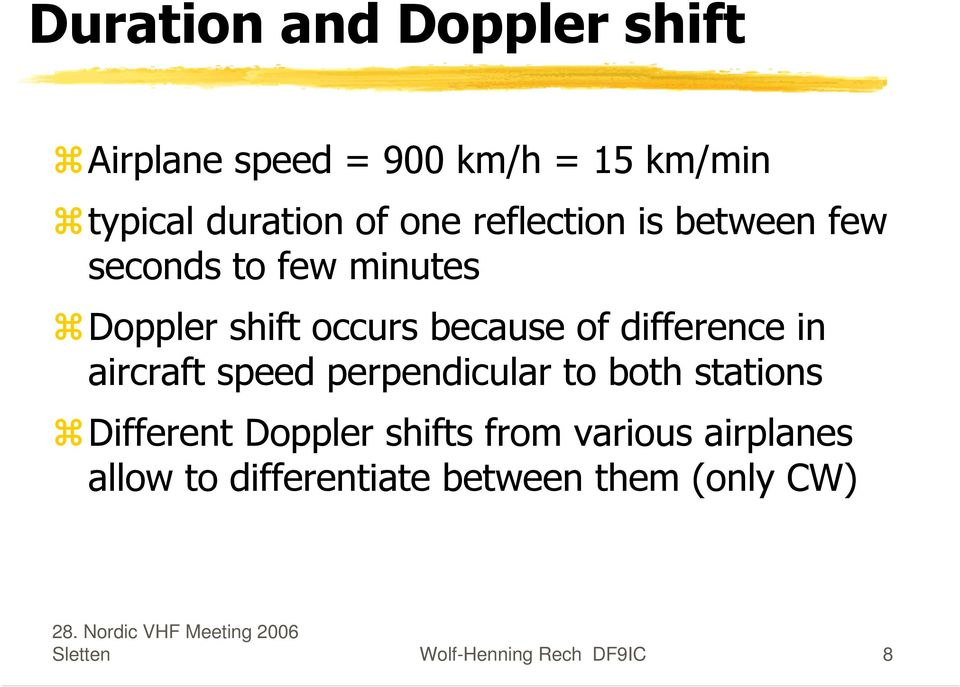 difference in aircraft speed perpendicular to both stations Different Doppler shifts from