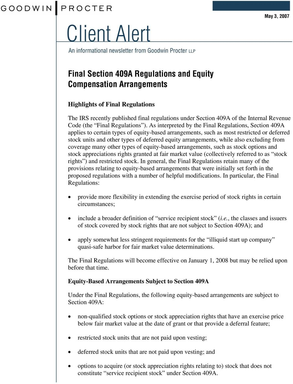 As interpreted by the Final Regulations, Section 409A applies to certain types of equity-based arrangements, such as most restricted or deferred stock units and other types of deferred equity