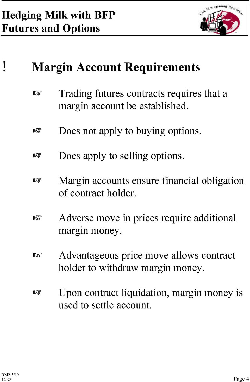 Margin accounts ensure financial obligation of contract holder.