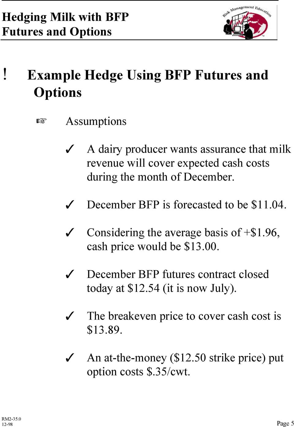 T Considering the average basis of +$1.96, cash price would be $13.00. T December BFP futures contract closed today at $12.