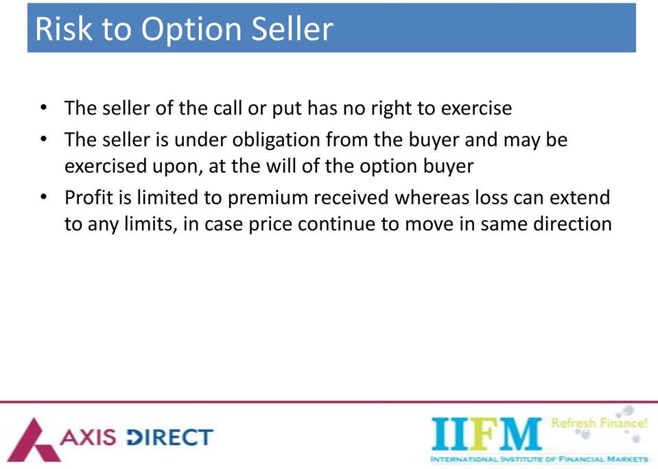 the will of the option buyer Profit is limited to premium received whereas