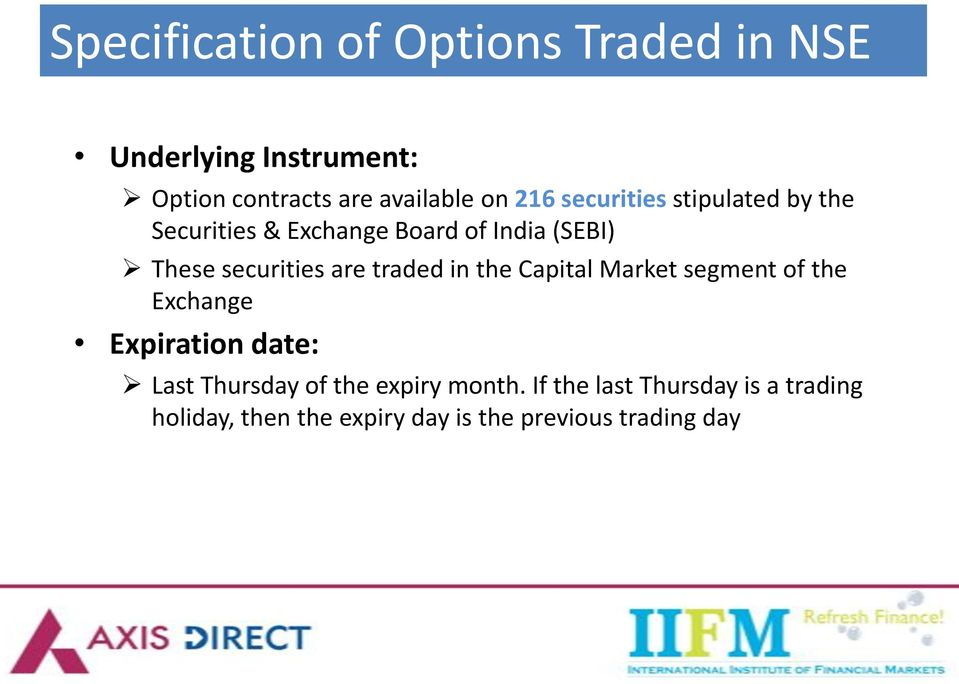 traded in the Capital Market segment of the Exchange Expiration date: Last Thursday of the expiry