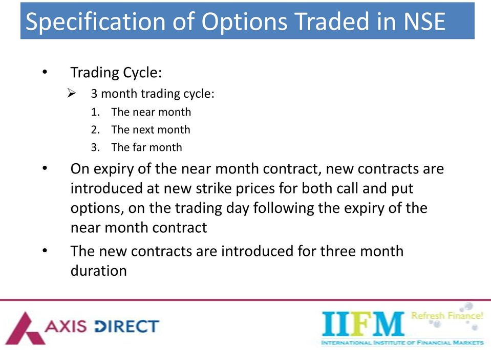 The far month On expiry of the near month contract, new contracts are introduced at new