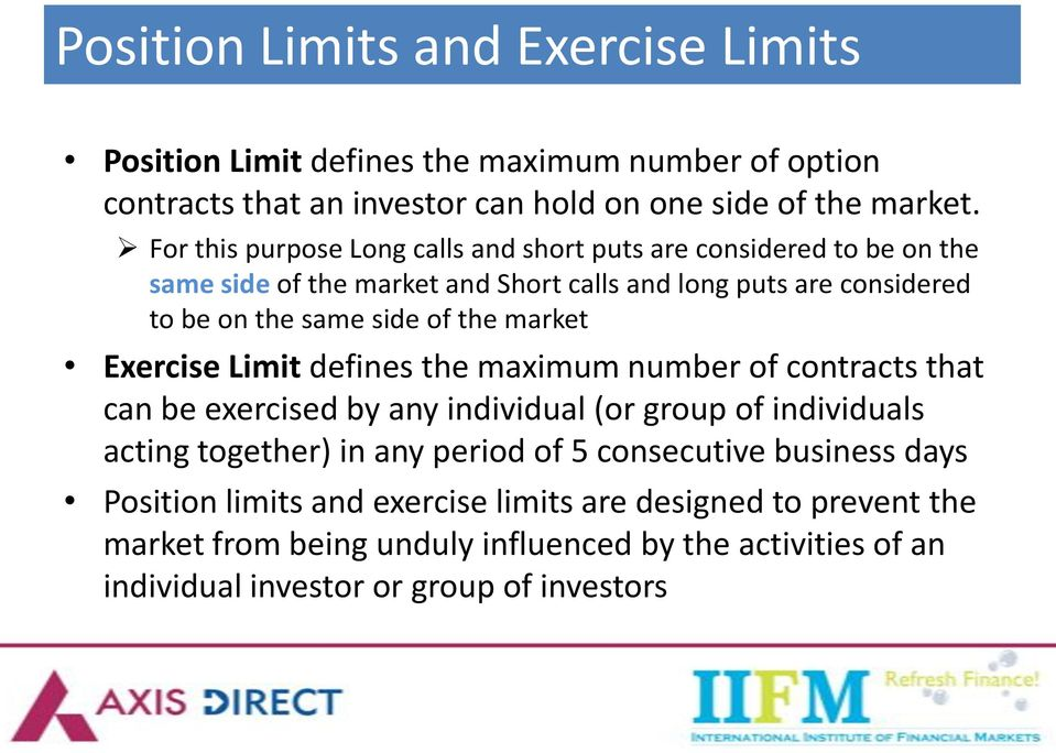 the market Exercise Limit defines the maximum number of contracts that can be exercised by any individual (or group of individuals acting together) in any period of 5