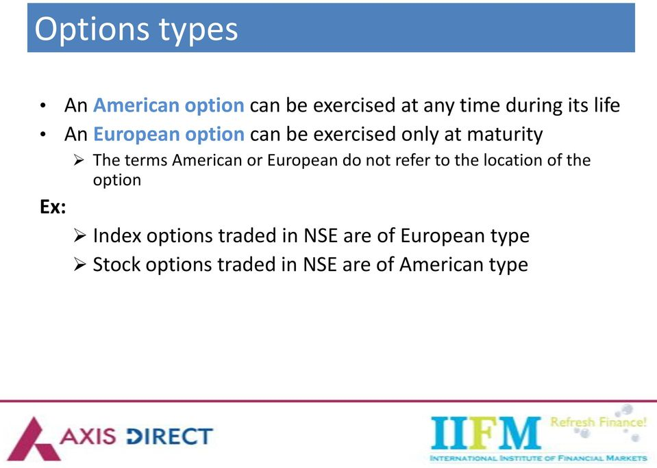 or European do not refer to the location of the option Ex: Index options