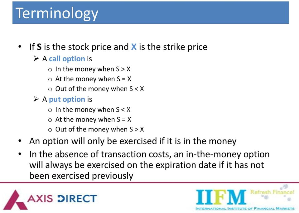 o Out of the money when S > X An option will only be exercised if it is in the money In the absence of transaction