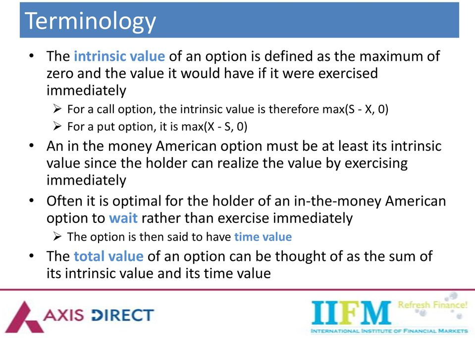 value since the holder can realize the value by exercising immediately Often it is optimal for the holder of an in-the-money American option to wait rather
