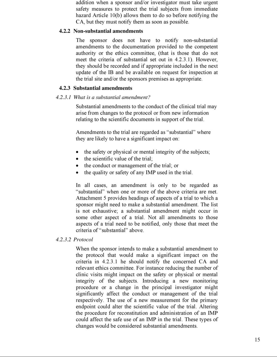 2 Non-substantial amendments The sponsor does not have to notify non-substantial amendments to the documentation provided to the competent authority or the ethics committee, (that is those that do