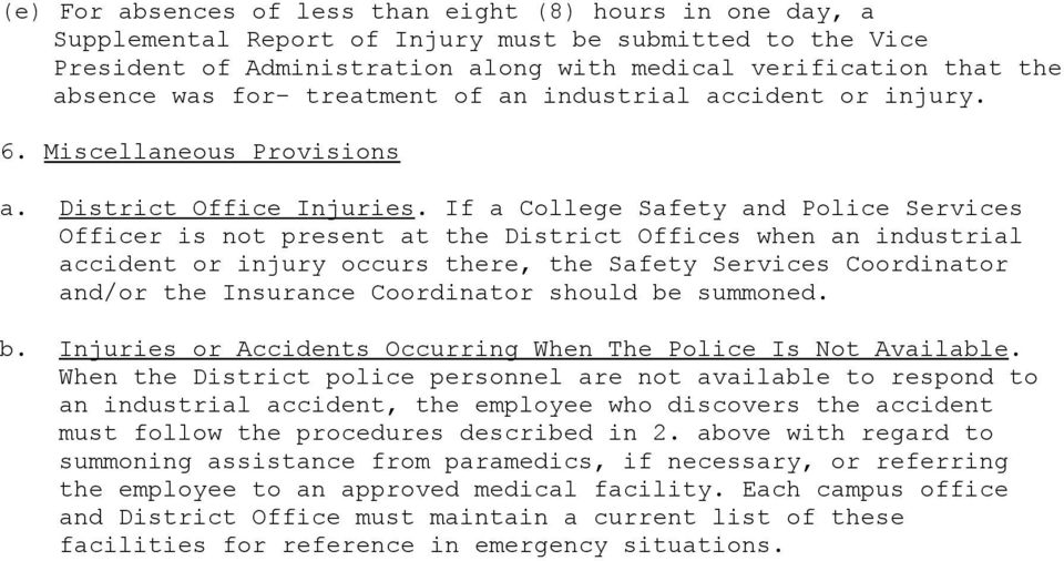 If a College Safety and Police Services Officer is not present at the District Offices when an industrial accident or injury occurs there, the Safety Services Coordinator and/or the Insurance
