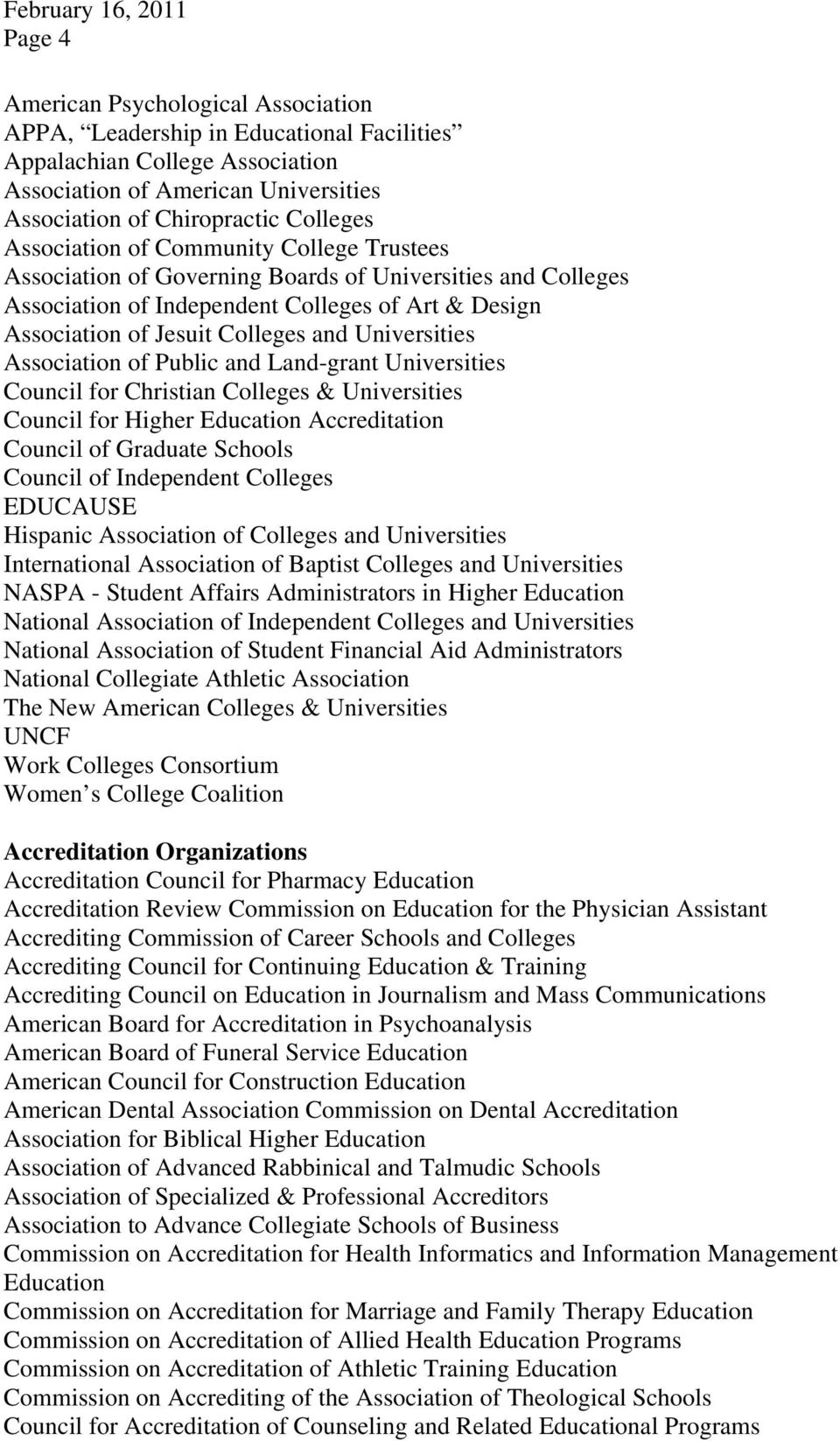 Universities Association of Public and Land-grant Universities Council for Christian Colleges & Universities Council for Higher Education Accreditation Council of Graduate Schools Council of