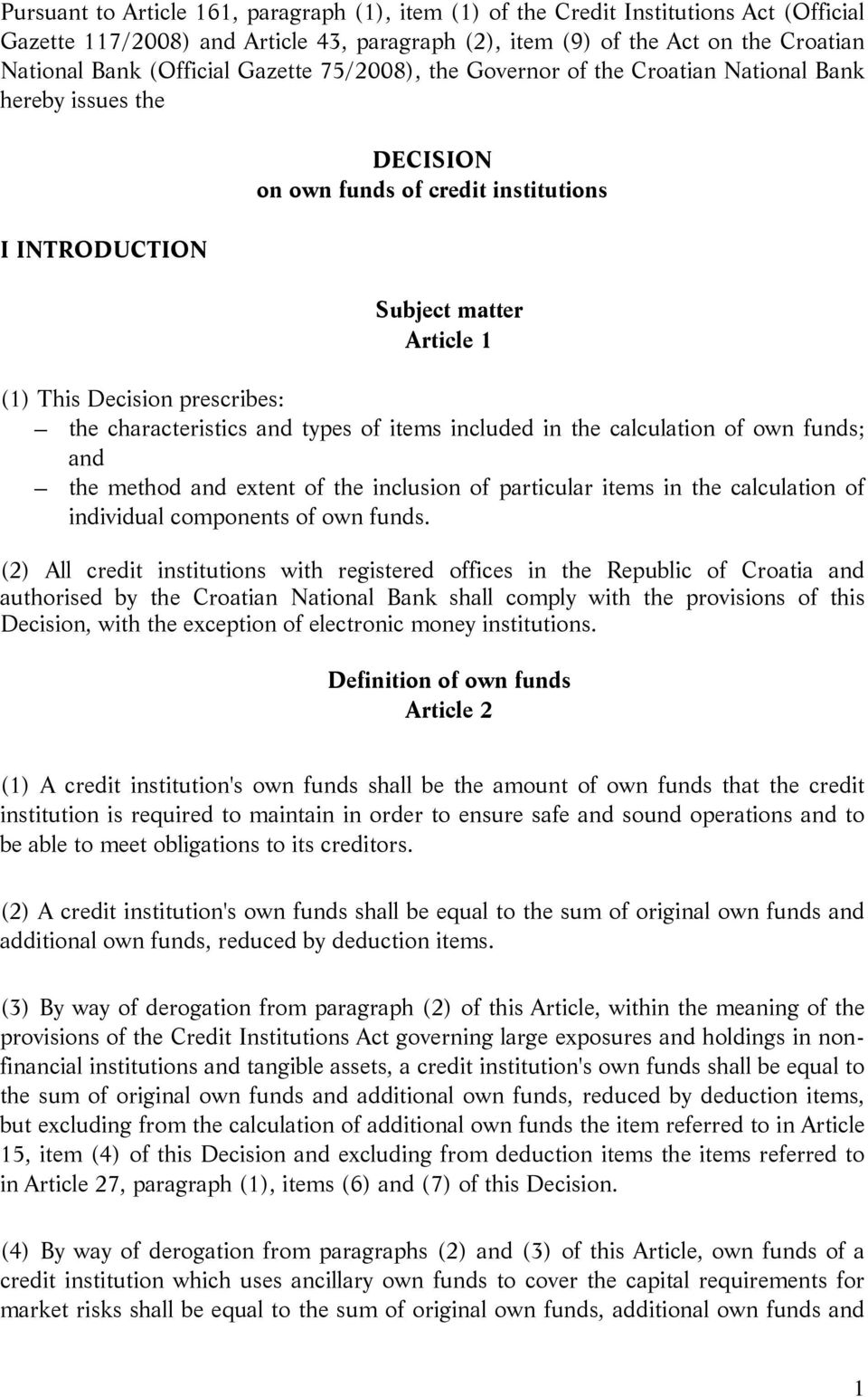 characteristics and types of items included in the calculation of own funds; and the method and extent of the inclusion of particular items in the calculation of individual components of own funds.