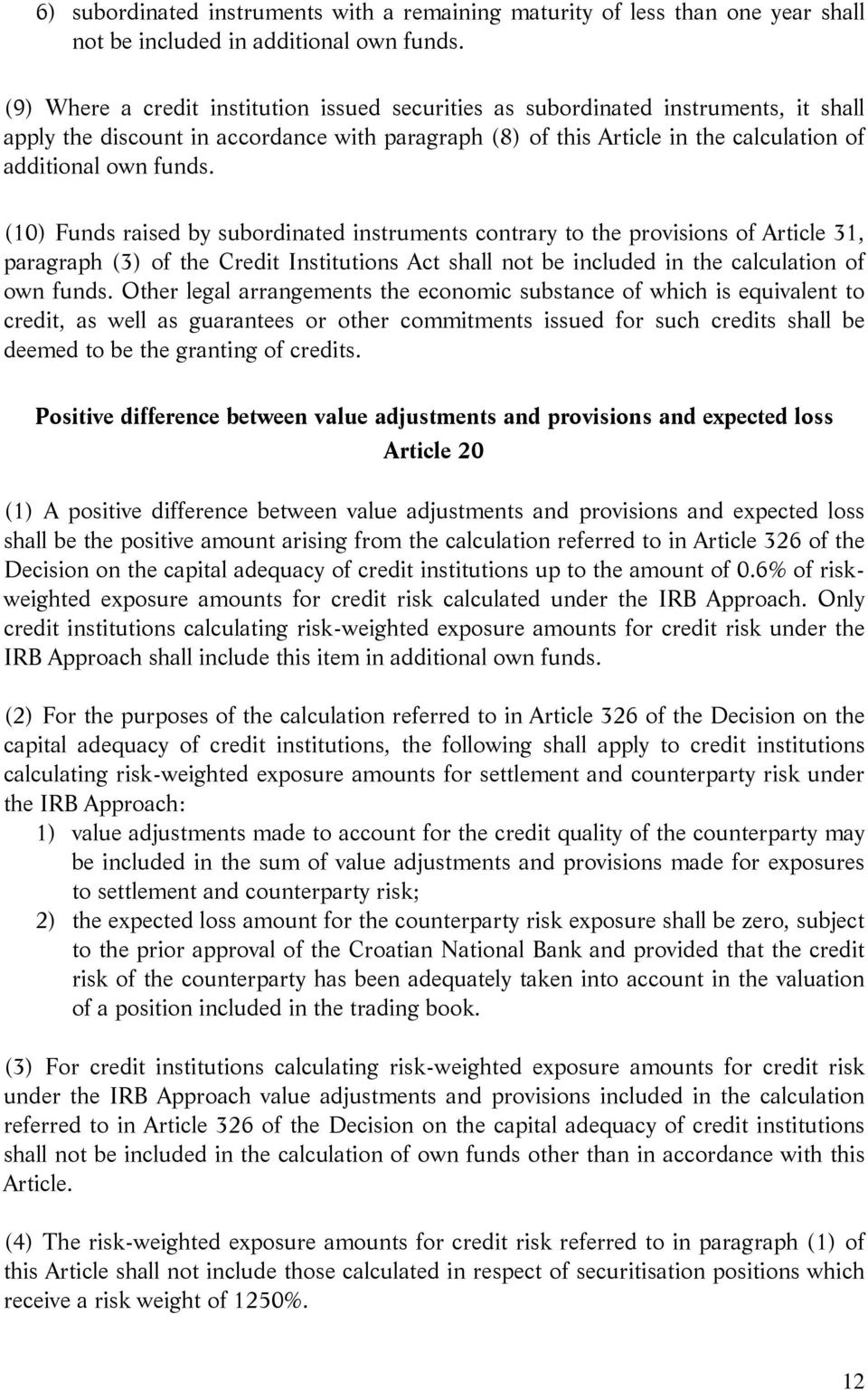 (10) Funds raised by subordinated instruments contrary to the provisions of Article 31, paragraph (3) of the Credit Institutions Act shall not be included in the calculation of own funds.
