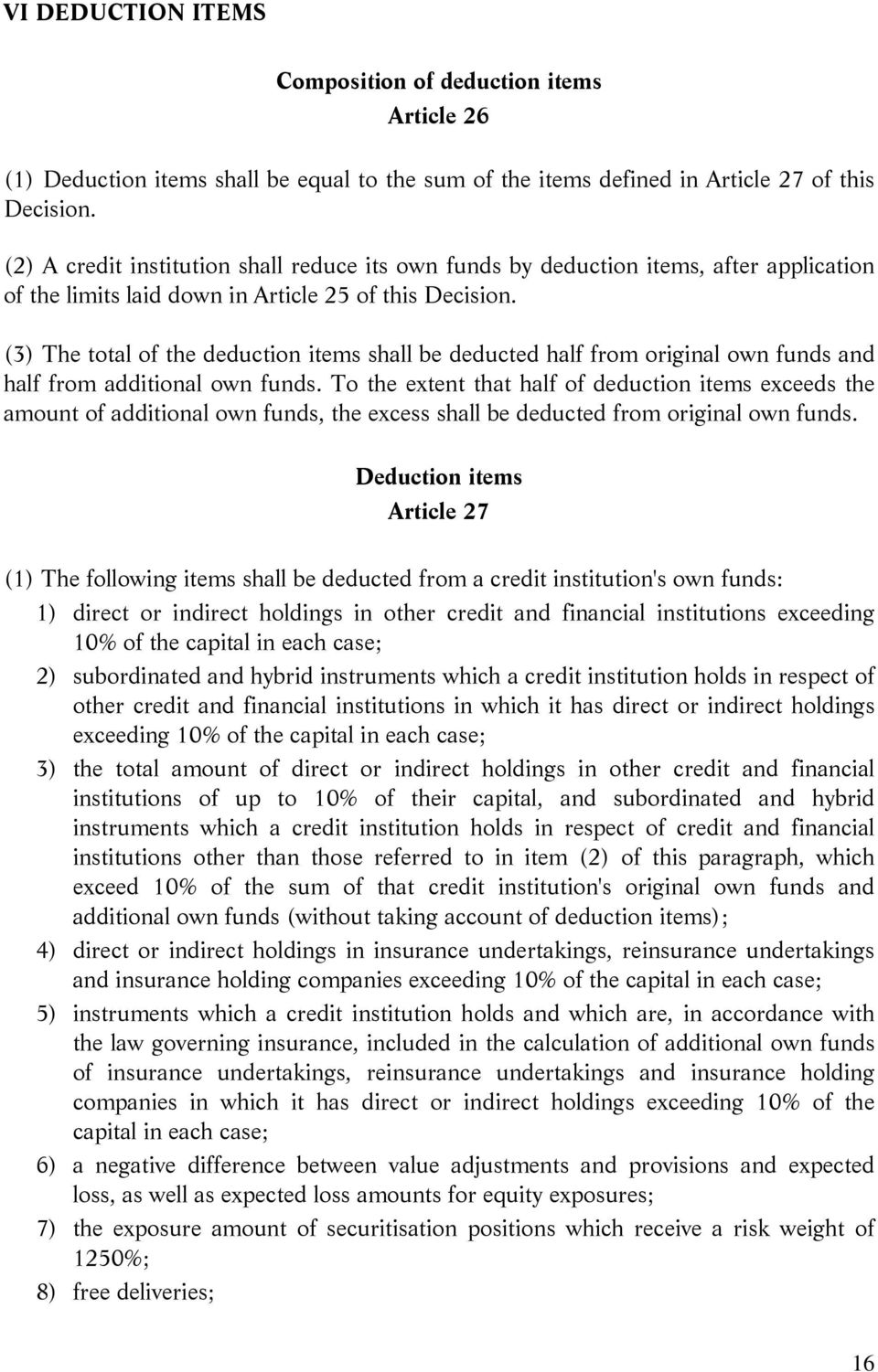 (3) The total of the deduction items shall be deducted half from original own funds and half from additional own funds.