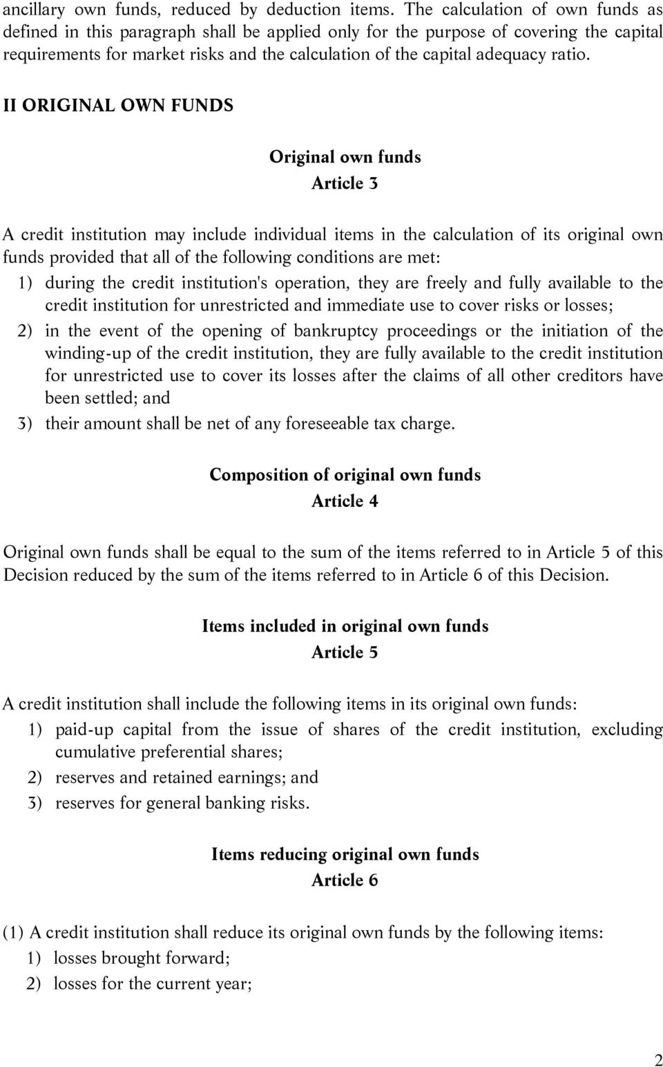 II ORIGINAL OWN FUNDS Original own funds Article 3 A credit institution may include individual items in the calculation of its original own funds provided that all of the following conditions are